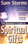 The Beginner's Guide to Spiritual Gifts - Sam Storms