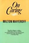 On Caring - Milton Mayeroff, Ruth Nanda Anshen
