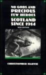 No Gods and Precious Few Heroes: Scotland Since 1914 - Christopher Harvie