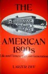 The American 1890's: Life and Times of a Lost Generation - Larzer Ziff