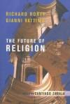 The Future of Religion - Richard M. Rorty, Gianni Vattimo, Santiago Zabala, William McCuaig