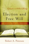 Election and Free Will: God's Gracious Choice and Our Responsibility - Robert A. Peterson