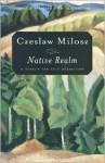 Native Realm: A Search for Self-Definition - Czesław Miłosz, Catherine S. Leach