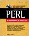 Perl Annotated Archives [With *] - Scott Rogers, Wendy Rinaldi, Mandhu Prasher, Monika Faltiss, Mike Stok, Beth Young, Martin Brown
