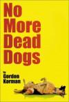 No More Dead Dogs - Gordon Korman