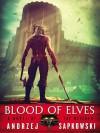 Blood of Elves (The Witcher Series, # 2) - Andrzej Sapkowski