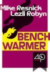 Benchwarmer - Mike Resnick, Lezli Robyn