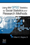 Using IBM SPSS Statistics for Social Statistics and Research Methods - William E. Wagner III