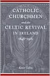 Catholic Churchmen And The Celtic Revival In Ireland, 1848 1916 - Kevin Collins