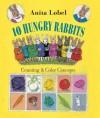 10 Hungry Rabbits: Counting & Color Concepts - Anita Lobel, Tim Bowers