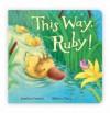 This Way, Ruby! (Board Book) - Jonathan Emmett, Rebecca Harry