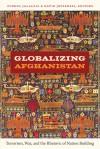 Globalizing Afghanistan: Terrorism, War, and the Rhetoric of Nation Building - Zubeda Jalalzai, David Jefferess, Gilbert M. Joseph, Emily S. Rosenberg, Gwen Bergner, Maliha Chishti