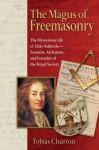 The Magus of Freemasonry: The Mysterious Life of Elias Ashmole--Scientist, Alchemist, and Founder of the Royal Society - Tobias Churton