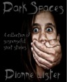 Dark Spaces - A collection of suspenseful short stories - Dionne Lister/Eloise March