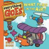 Everything Goes: What Flies in the Air? - Brian Biggs