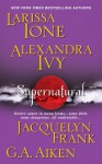 Supernatural (Lords of Deliverance, #1.5)(Demonica, #5.5)(Guardians of Eternity, #7.5)(Nightwalkers, #1.5)(Dragon Kin, #0.4) - Larissa Ione, Jacquelyn Frank, Alexandra Ivy, G.A. Aiken