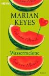 Wassermelone - Marian Keyes, K. Schatzhauser