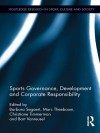 Sports Governance, Development and Corporate Responsibility (Routledge Research in Sport, Culture and Society) - Barbara Segaert, Marc Theeboom, Christiane Timmerman, Bart Vanreusel