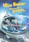 Mike Stellar: Nerves of Steel - K.A. Holt