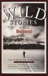 Wild Stories: The Best of Men's Journal - Jim Harrison, Sebastian Junger, P.J. O'Rourke, Rick Bass, Thomas McGuane, George Plimpton, Hampton Sides, Doug Stanton, Tim Cahill, Mark Bowden