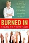 Burned In: Fueling the Fire to Teach - Audrey A. Friedman, Luke Reynolds