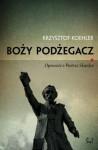 Boży podżegacz. Opowieść o Piotrze Skardze - Krzysztof Koehler