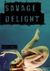 Savage Delight (Lovely Vicious#2) - Sara Wolf