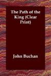 The Path Of The King (Clear Print) - John Buchan