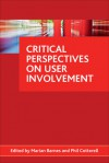Critical Perspectives on User Involvement - Marian Barnes, Phil Cotterell