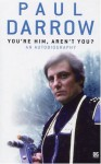You're Him, Aren't You?: An Autobiography - Paul Darrow