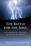 The Battle for the Soul: A Comparative Analysis in an Age of Doubt - Robert Crawford