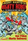 Ricky Ricotta's Mighty Robot vs. the Uranium Unicorns from Uranus - Dav Pilkey, Martin Ontiveros