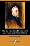The Old Man of the Mountain, the Lovecharm, and Pietro of Abano (Dodo Press) - Johann Ludwig Tieck