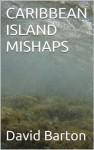 CARIBBEAN ISLAND MISHAPS (The sexy criminal sailing adventures of Tony Bartoni) - David Barton