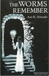 The Worms Remember - Ann K. Schwader