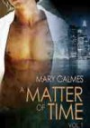 A Matter of Time: Vol. 1 (#1-2) - Mary Calmes