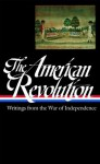 The American Revolution: Writings from the War of Independence - Various, John H. Rhodehamel