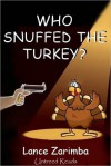 Who Snuffed the Turkey? - Lance Zarimba