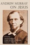 Andrew Murray on Jesus - Andrew Murray
