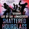 Day by Day Armageddon: Shattered Hourglass - J.L. Bourne, Jay Snyder