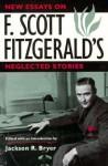 New Essays on F. Scott Fitzgerald's Neglected Stories - Jackson R. Bryer