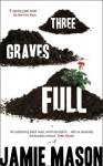 Three Graves Full - Jamie Mason