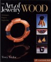 The Art of Jewelry: Wood: Techniques, Projects, Inspiration - Terry Taylor