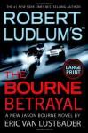 The Bourne Betrayal - Eric Van Lustbader