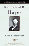 Rutherford B. Hayes: The American Presidents Series: The 19th President, 1877-1881 (Audio) - Hans L. Trefousse