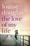 The Love of My Life - Louise Douglas