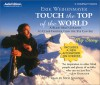 Touch the Top of the World: A Blind Man's Journey to Climb Farther Than the Eye Can See - Erik Weihenmayer