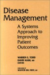 Disease Management: A Systems Approach to Improving Patient Outcomes - Warren E. Todd, David Nash