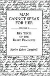 Man Cannot Speak for Her: Volume II; Key Texts of the Early Feminists - Karlyn Kohrs Campbell