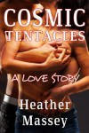 Cosmic Tentacles: A Love Story - Heather Massey